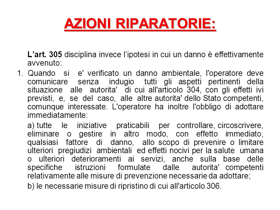 AZIONI RIPARATORIE: L'art. 305 disciplina invece l'ipotesi in cui un danno è effettivamente avvenuto: