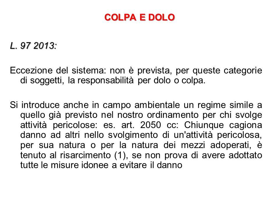 COLPA E DOLO L. 97 2013: Eccezione del sistema: non è prevista, per queste categorie di soggetti, la responsabilità per dolo o colpa.
