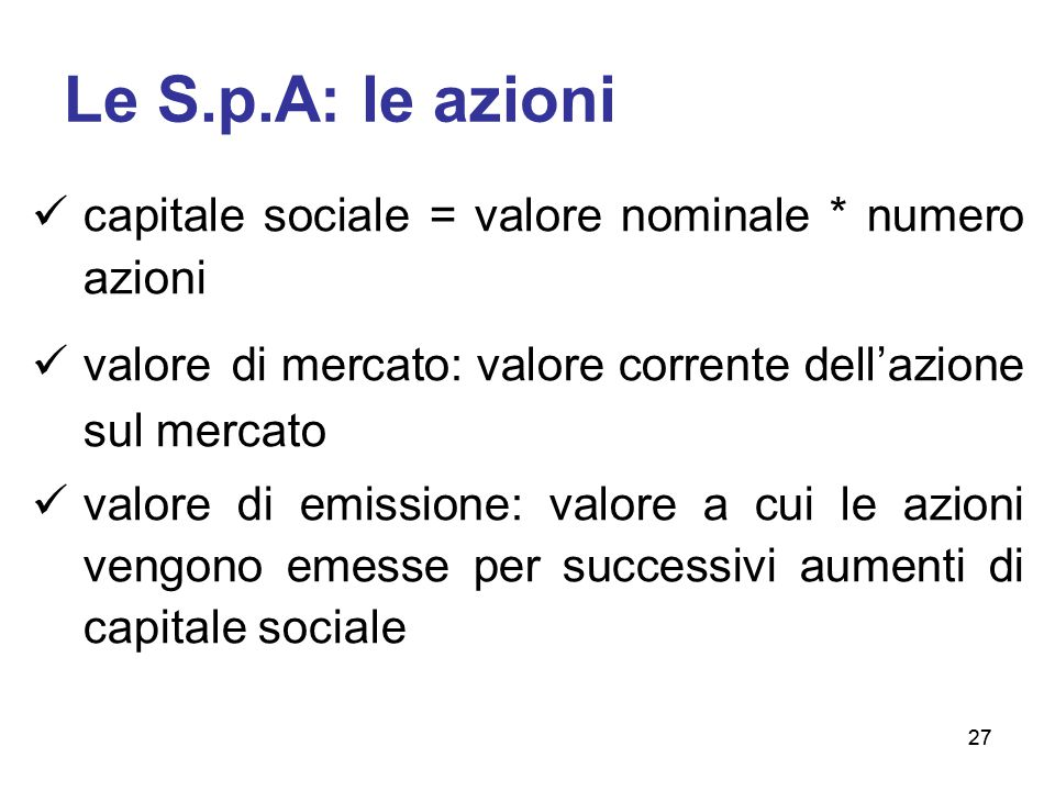 Le S.p.A: le azioni capitale sociale = valore nominale * numero azioni
