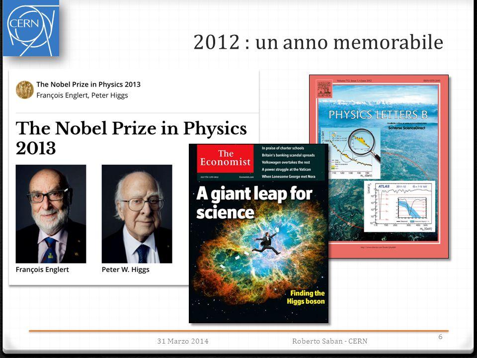 2012 : un anno memorabile 31 Marzo 2014 Roberto Saban - CERN