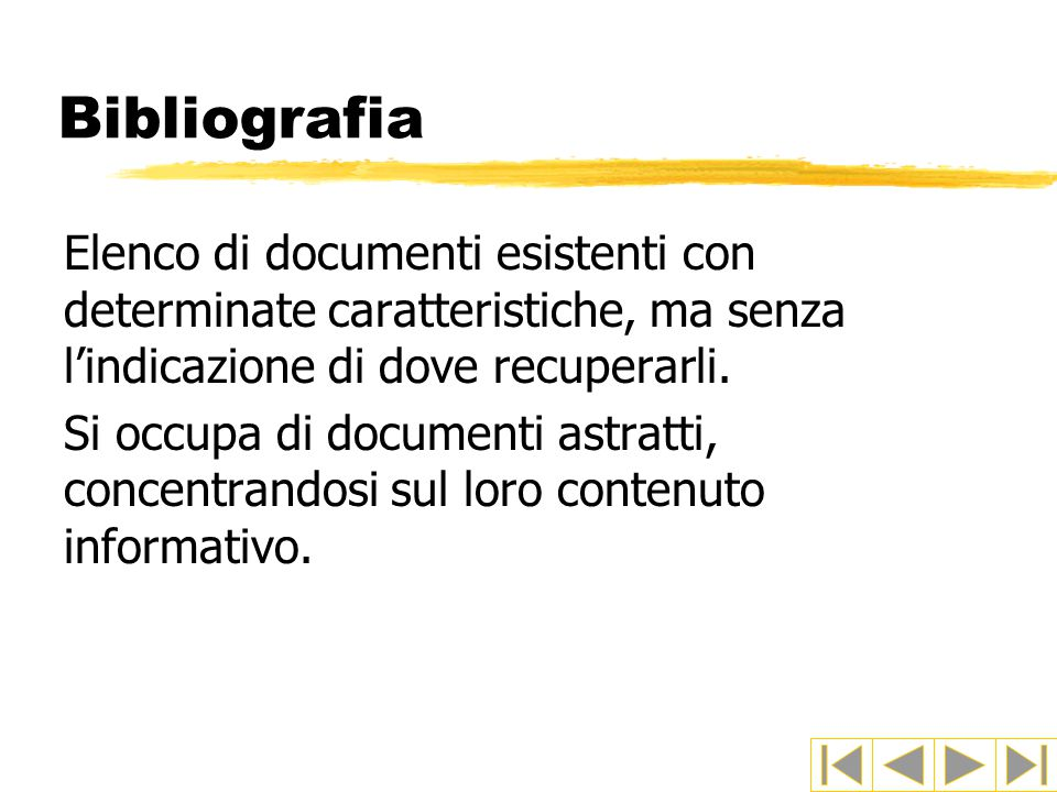 Bibliografia Elenco di documenti esistenti con determinate caratteristiche, ma senza l'indicazione di dove recuperarli.