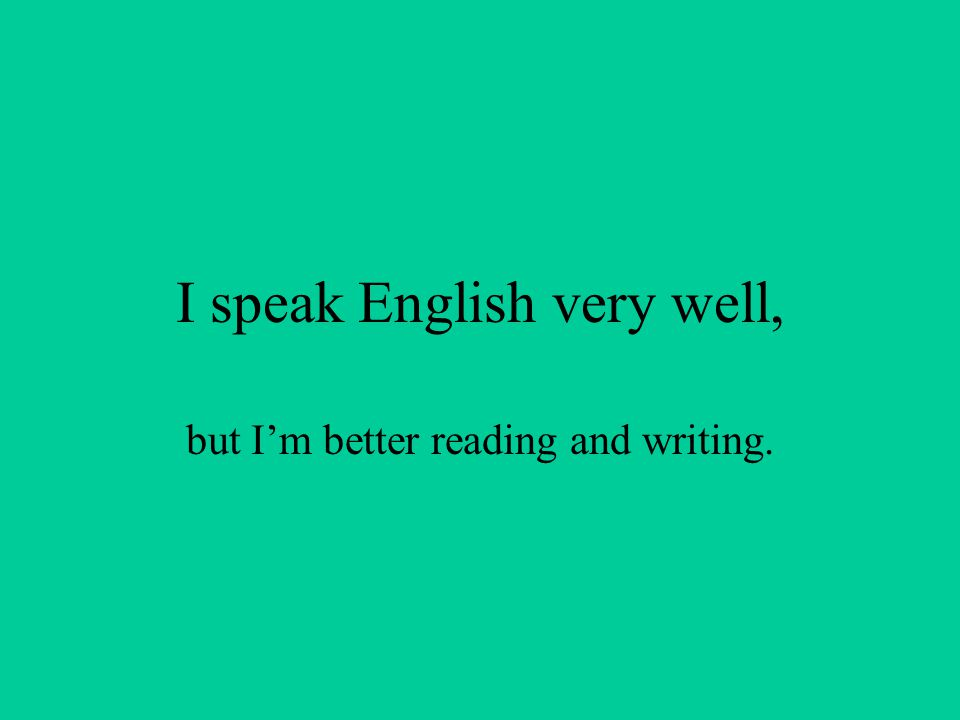 I speak English very well,