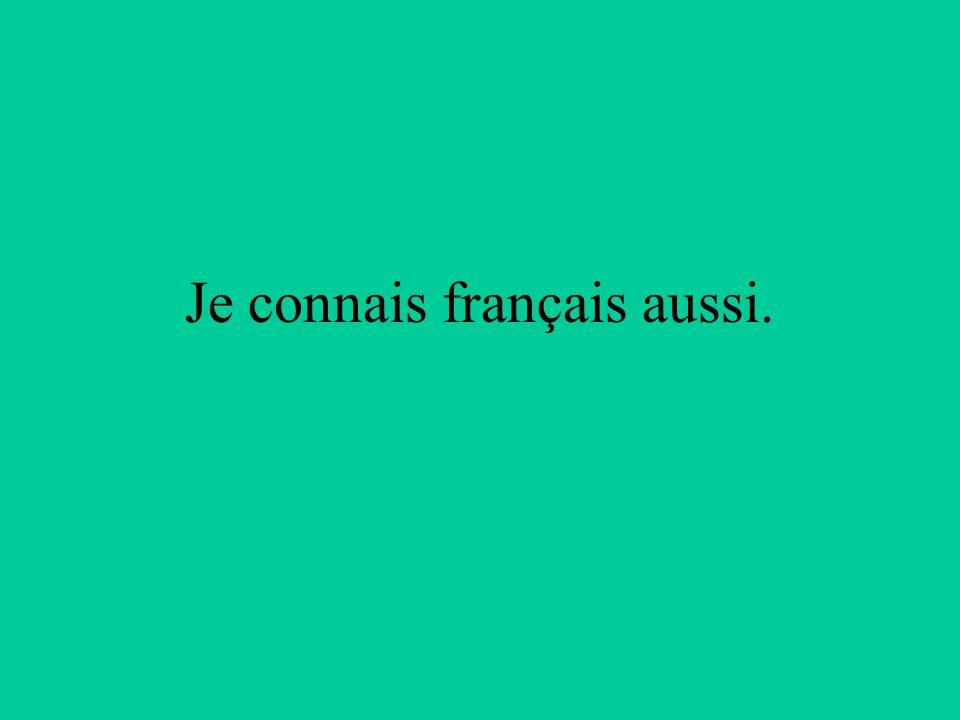 Je connais français aussi.