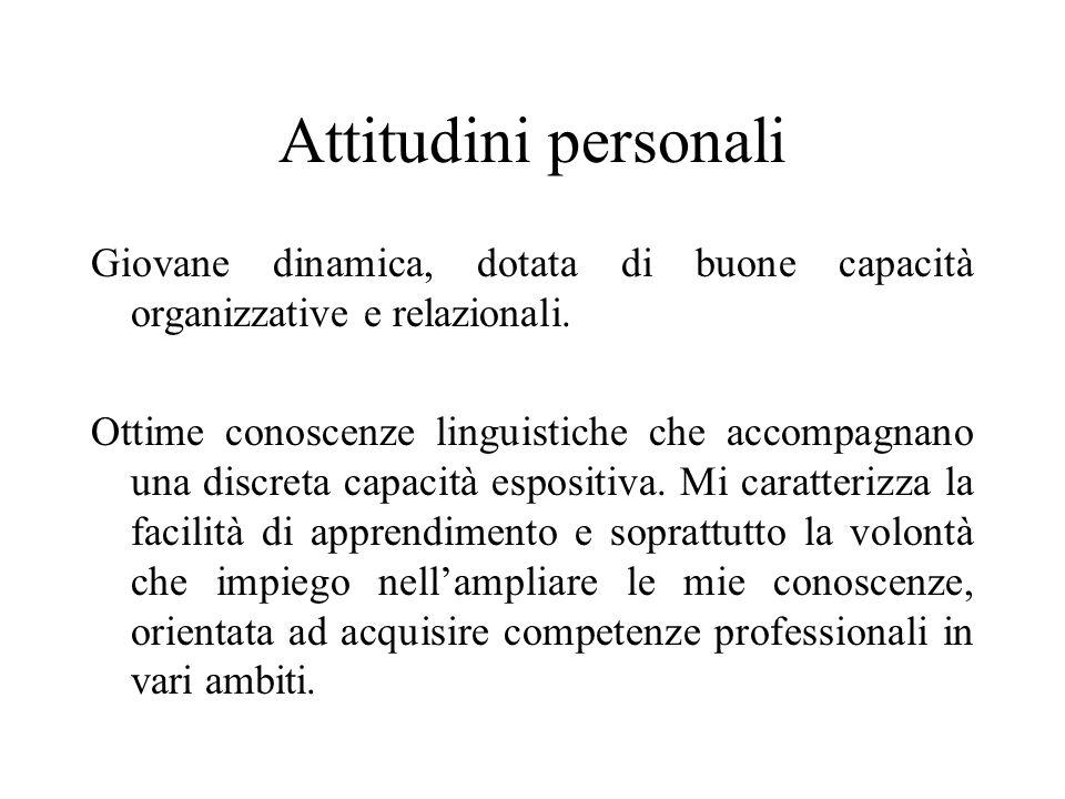 Attitudini personali Giovane dinamica, dotata di buone capacità organizzative e relazionali.