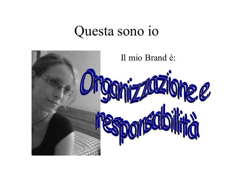 Questa sono io Il mio Brand è: Organizzazione e responsabilità