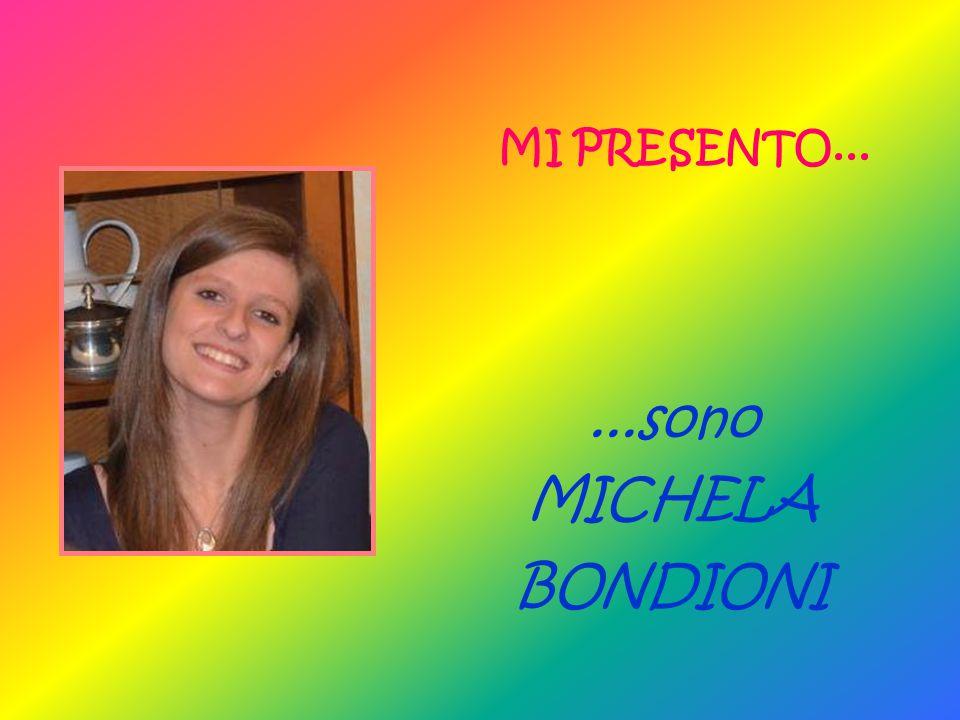 MI PRESENTO... ...sono MICHELA BONDIONI