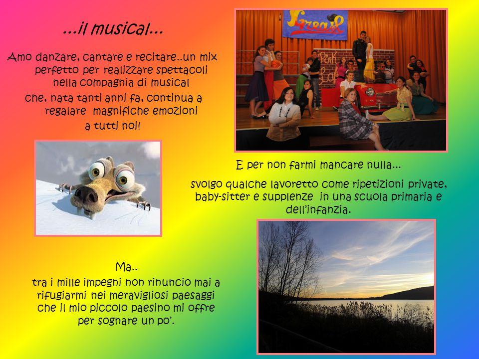 ...il musical... Amo danzare, cantare e recitare..un mix perfetto per realizzare spettacoli nella compagnia di musical.