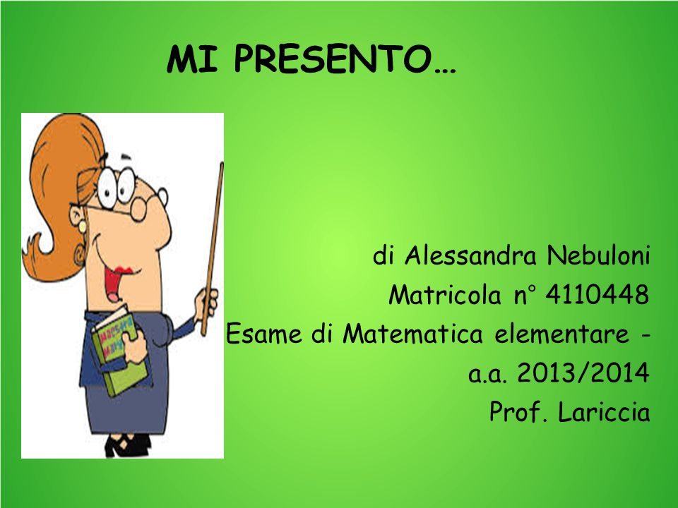 MI PRESENTO… di Alessandra Nebuloni Matricola n° 4110448