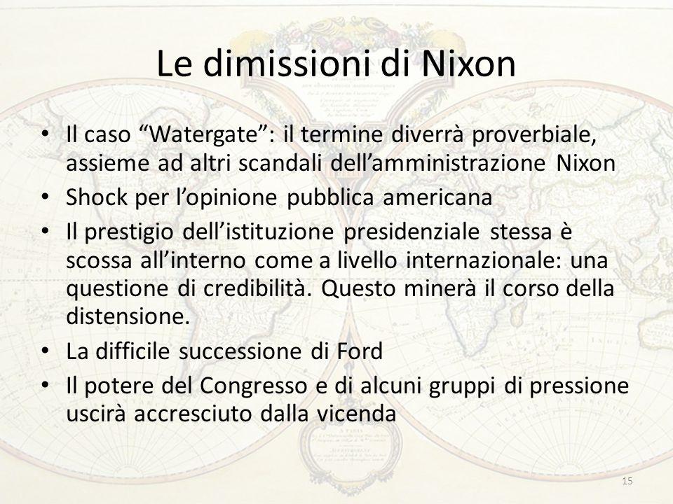 Le dimissioni di Nixon Il caso Watergate : il termine diverrà proverbiale, assieme ad altri scandali dell'amministrazione Nixon.