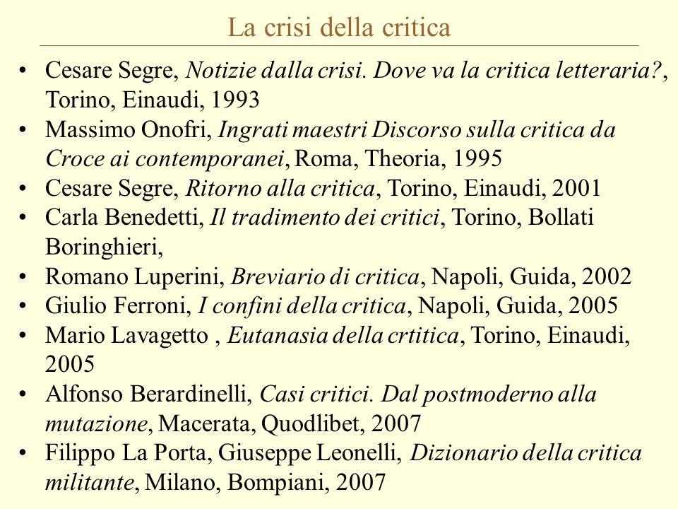 La crisi della critica Cesare Segre, Notizie dalla crisi. Dove va la critica letteraria , Torino, Einaudi, 1993.