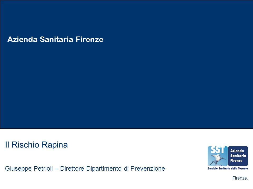 Il Rischio Rapina Giuseppe Petrioli – Direttore Dipartimento di Prevenzione Firenze,