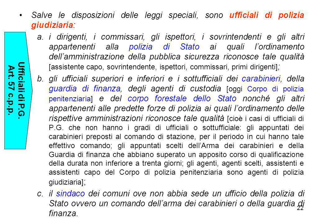 Salve le disposizioni delle leggi speciali, sono ufficiali di polizia giudiziaria: