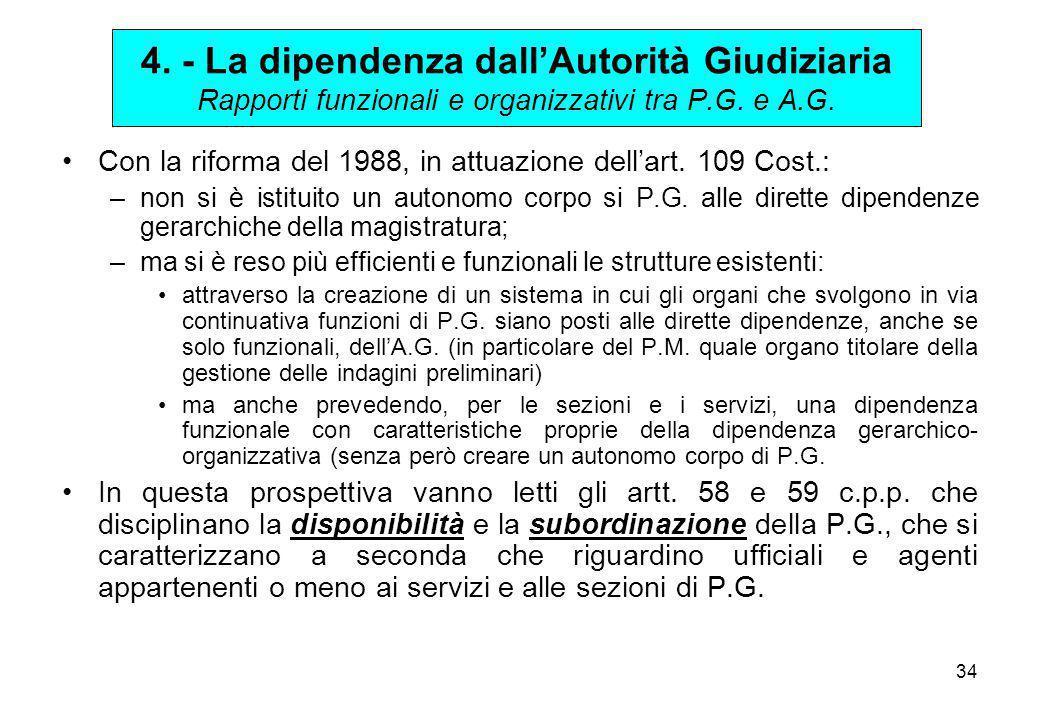 4. - La dipendenza dall'Autorità Giudiziaria Rapporti funzionali e organizzativi tra P.G. e A.G.