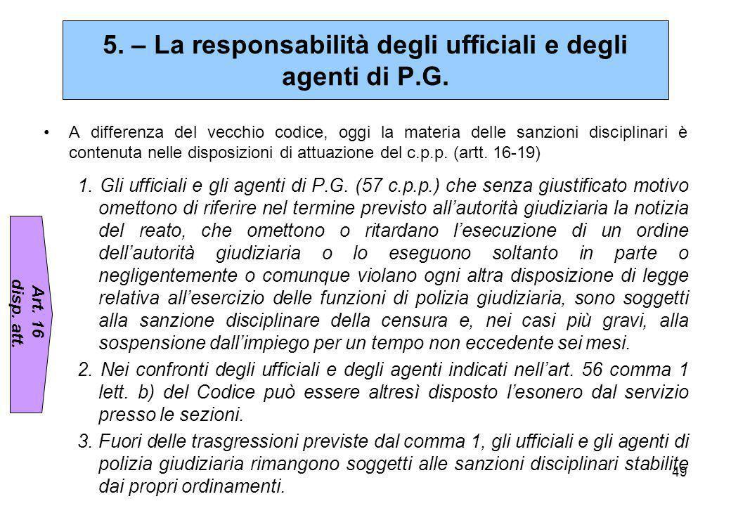 5. – La responsabilità degli ufficiali e degli agenti di P.G.