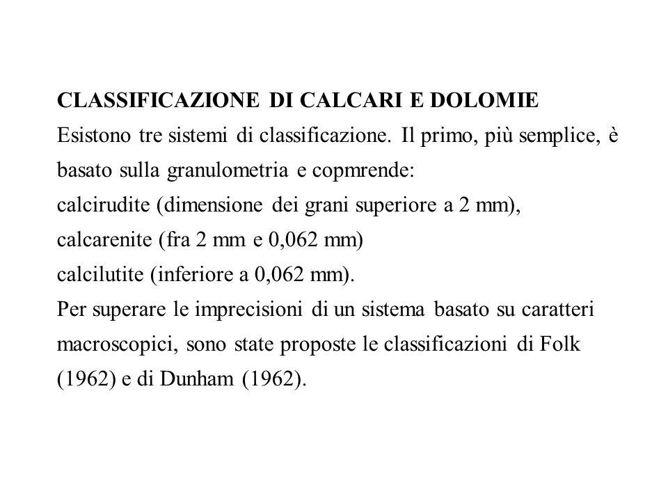 CLASSIFICAZIONE DI CALCARI E DOLOMIE Esistono tre sistemi di classificazione. Il primo, più semplice, è basato sulla granulometria e copmrende: