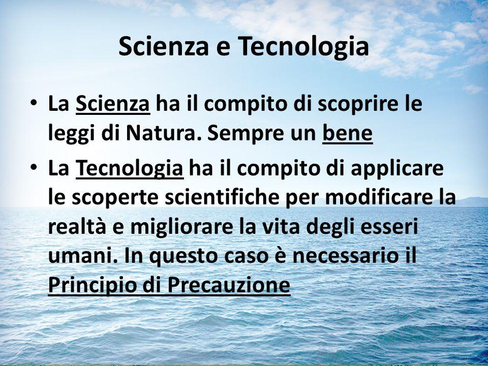 Scienza e Tecnologia La Scienza ha il compito di scoprire le leggi di Natura. Sempre un bene.
