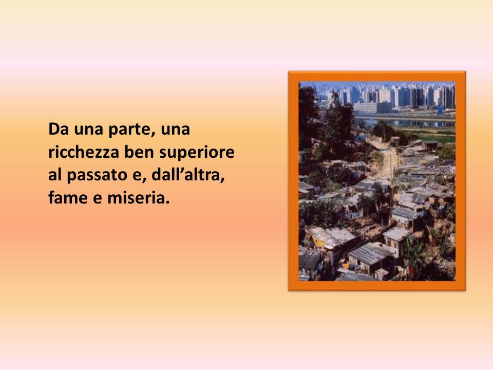 Da una parte, una ricchezza ben superiore al passato e, dall'altra, fame e miseria.