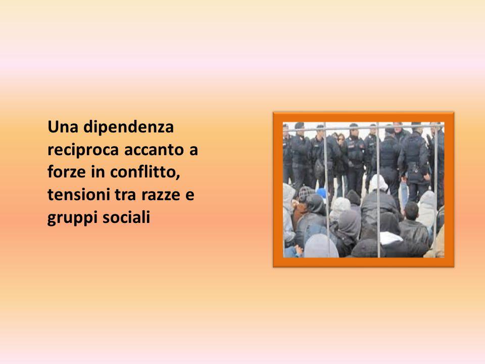 Una dipendenza reciproca accanto a forze in conflitto, tensioni tra razze e gruppi sociali