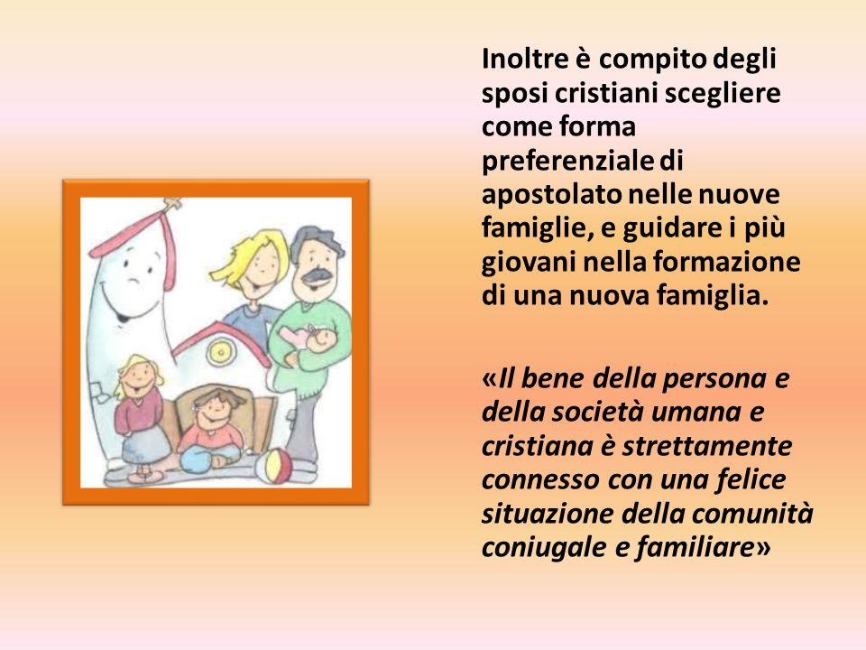 Inoltre è compito degli sposi cristiani scegliere come forma preferenziale di apostolato nelle nuove famiglie, e guidare i più giovani nella formazione di una nuova famiglia.