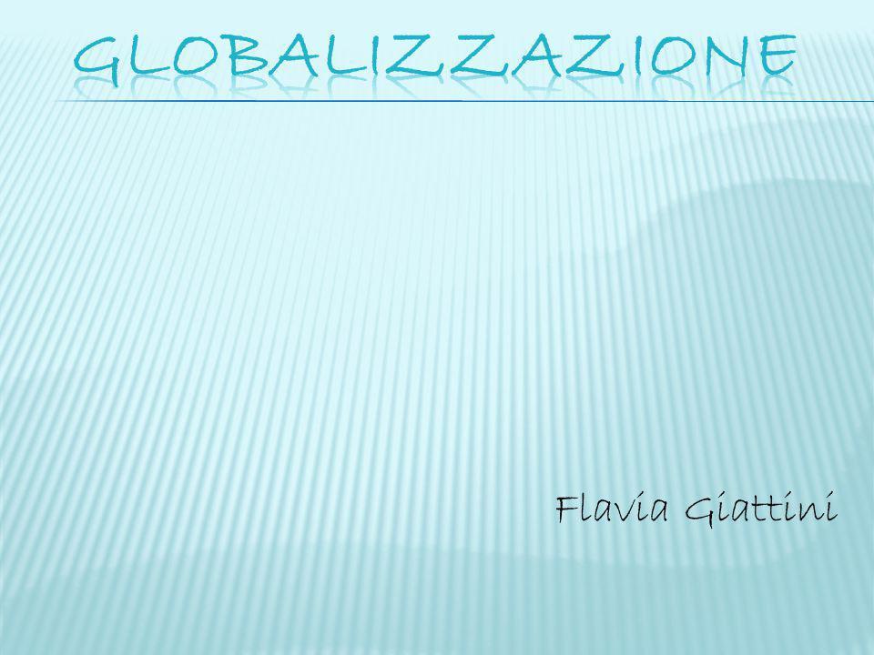 GLOBALIZZAZIONE Flavia Giattini
