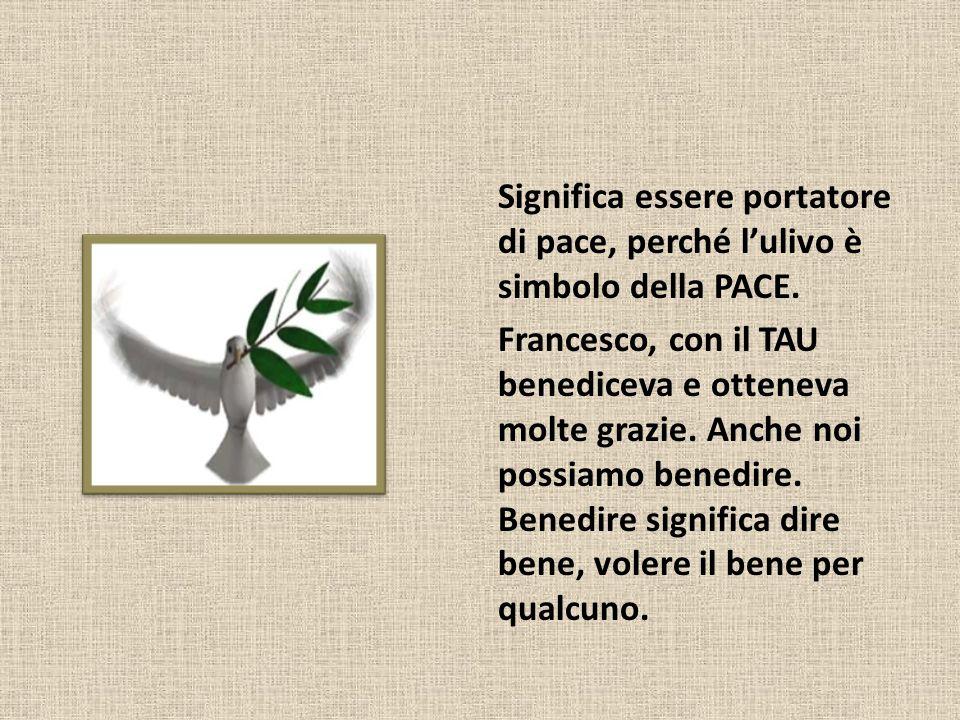 Significa essere portatore di pace, perché l'ulivo è simbolo della PACE.