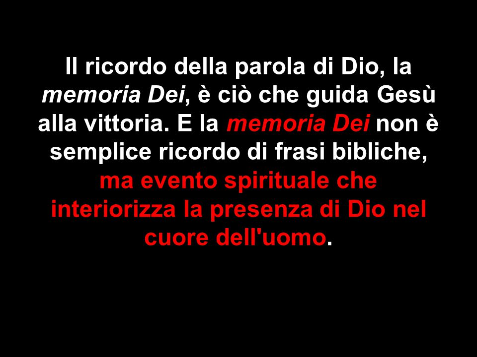 Il ricordo della parola di Dio, la memoria Dei, è ciò che guida Gesù alla vittoria.