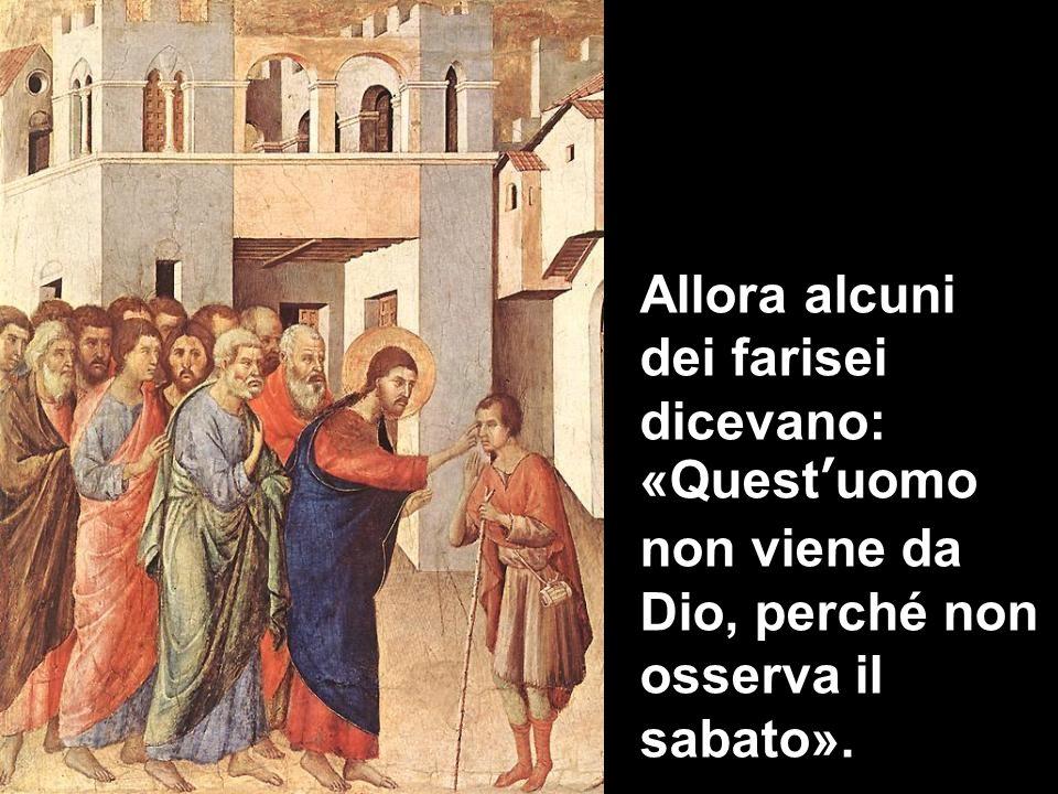 Allora alcuni dei farisei dicevano: «Quest'uomo non viene da Dio, perché non osserva il sabato».