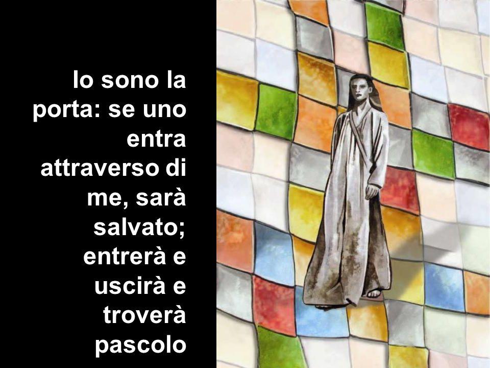 Io sono la porta: se uno entra attraverso di me, sarà salvato; entrerà e uscirà e troverà pascolo