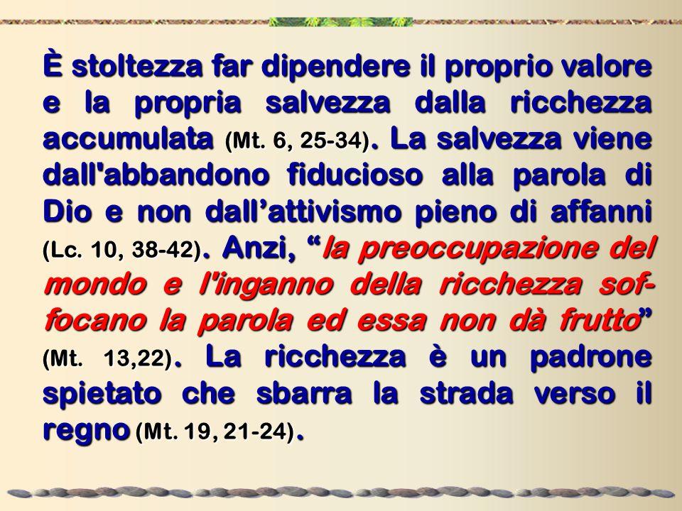 È stoltezza far dipendere il proprio valore e la propria salvezza dalla ricchezza accumulata (Mt.