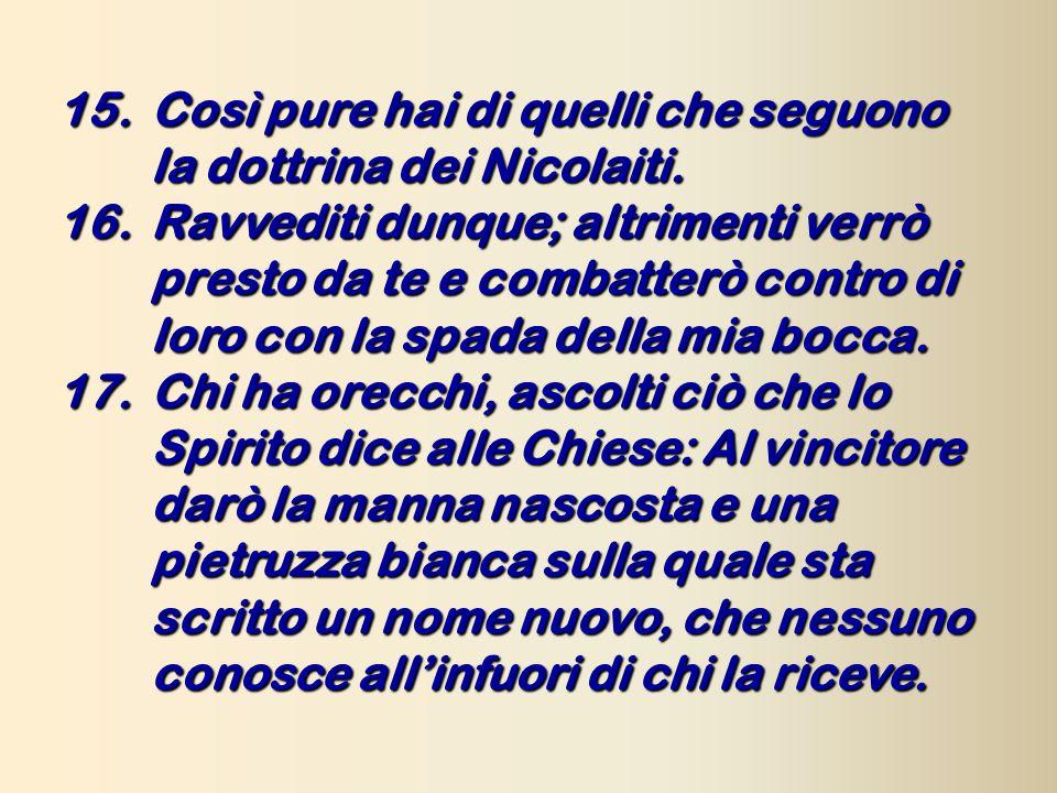 15. Così pure hai di quelli che seguono la dottrina dei Nicolaiti.