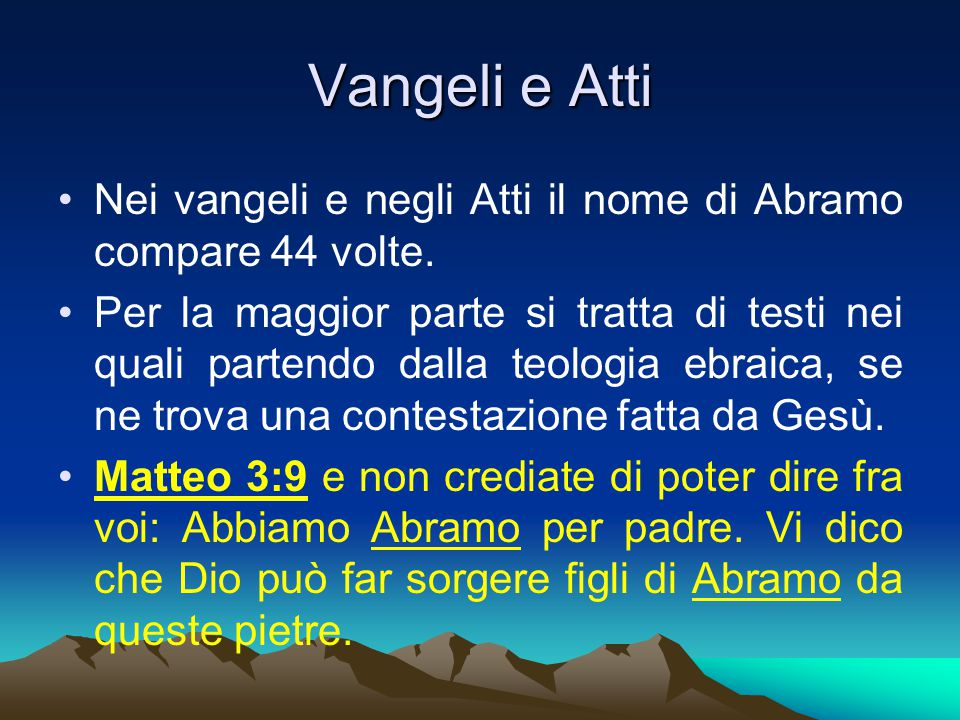 Vangeli e Atti Nei vangeli e negli Atti il nome di Abramo compare 44 volte.