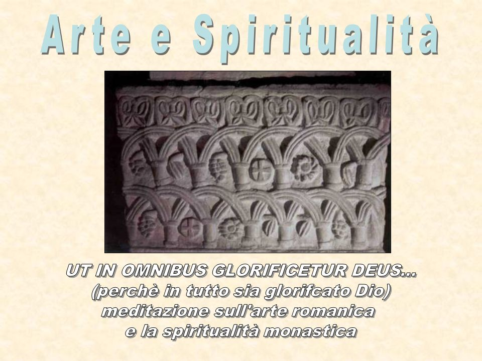 Arte e Spiritualità UT IN OMNIBUS GLORIFICETUR DEUS...