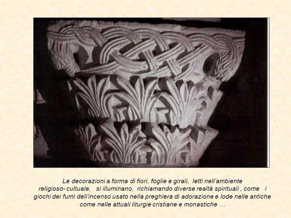 Le decorazioni a forma di fiori, foglie e girali, letti nell'ambiente religioso- cultuale, si illuminano, richiamando diverse realtà spirituali , come i giochi dei fumi dell'incenso usato nella preghiera di adorazione e lode nelle antiche come nelle attuali liturgie cristiane e monastiche …