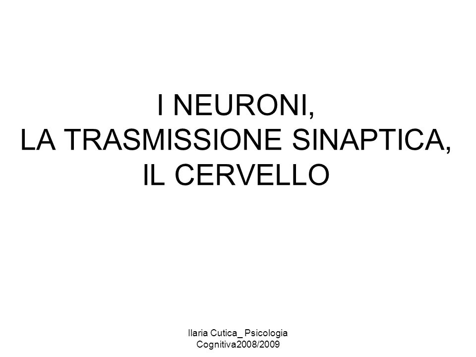I NEURONI, LA TRASMISSIONE SINAPTICA, IL CERVELLO