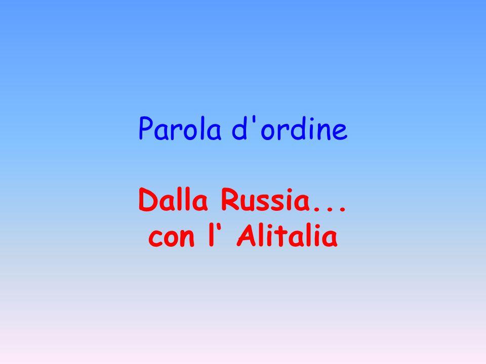 Parola d ordine Dalla Russia... con l' Alitalia