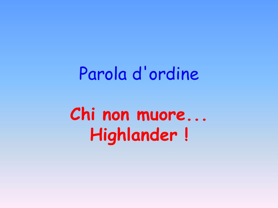 Parola d ordine Chi non muore... Highlander !