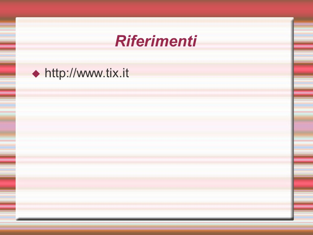 Riferimenti http://www.tix.it