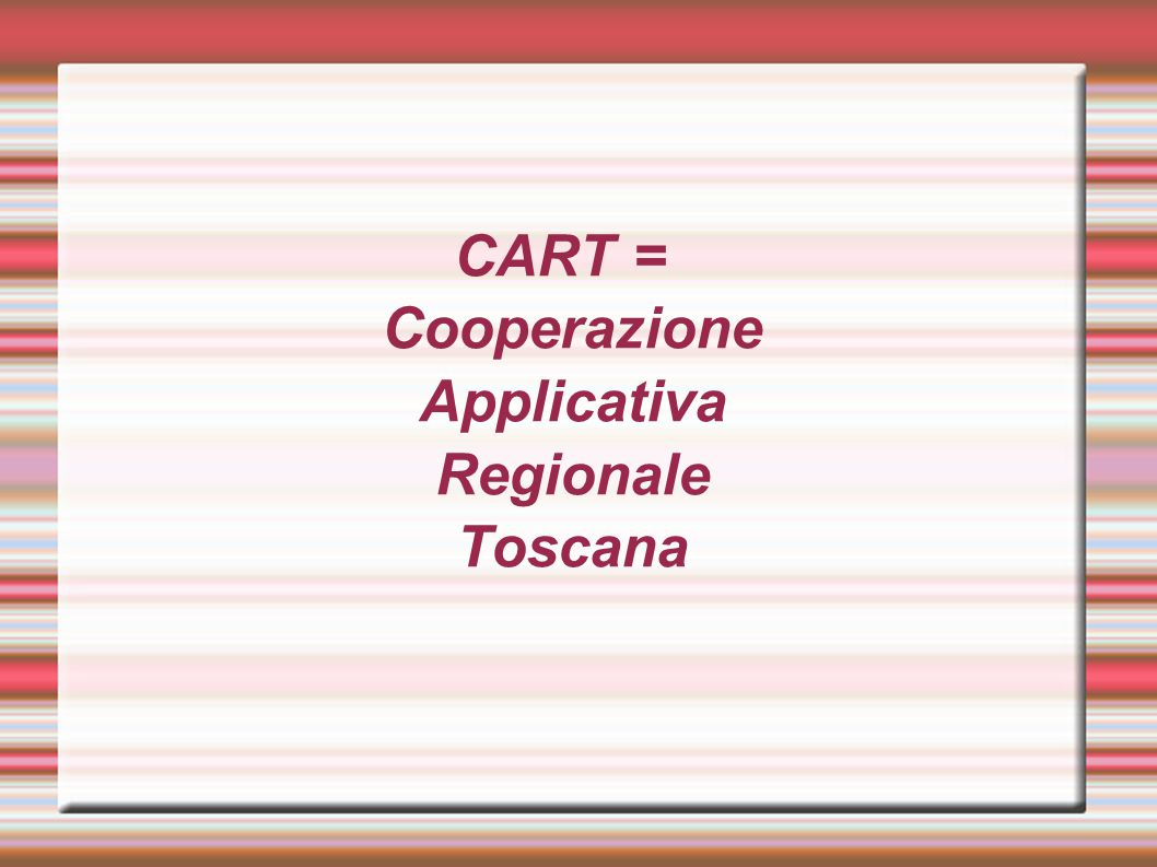 CART = Cooperazione Applicativa Regionale Toscana
