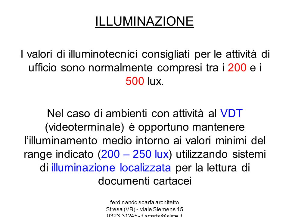 ILLUMINAZIONE I valori di illuminotecnici consigliati per le attività di ufficio sono normalmente compresi tra i 200 e i 500 lux.