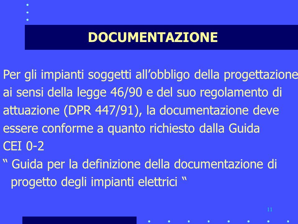 DOCUMENTAZIONE Per gli impianti soggetti all'obbligo della progettazione. ai sensi della legge 46/90 e del suo regolamento di.