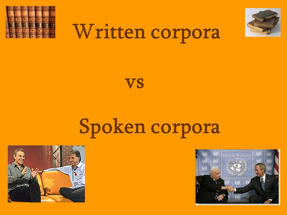 Written corpora vs Spoken corpora