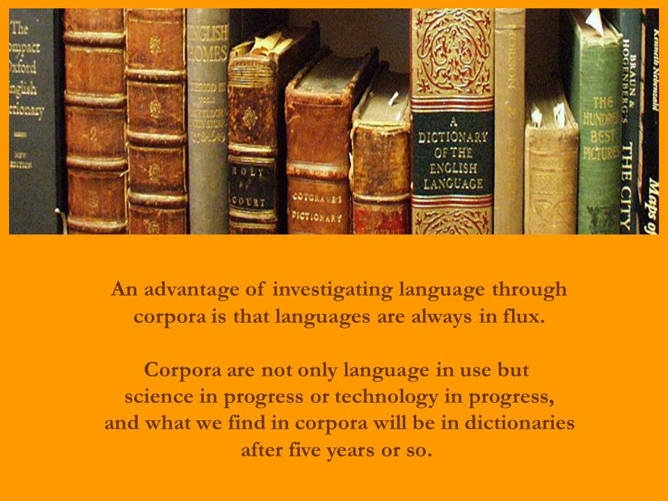 An advantage of investigating language through