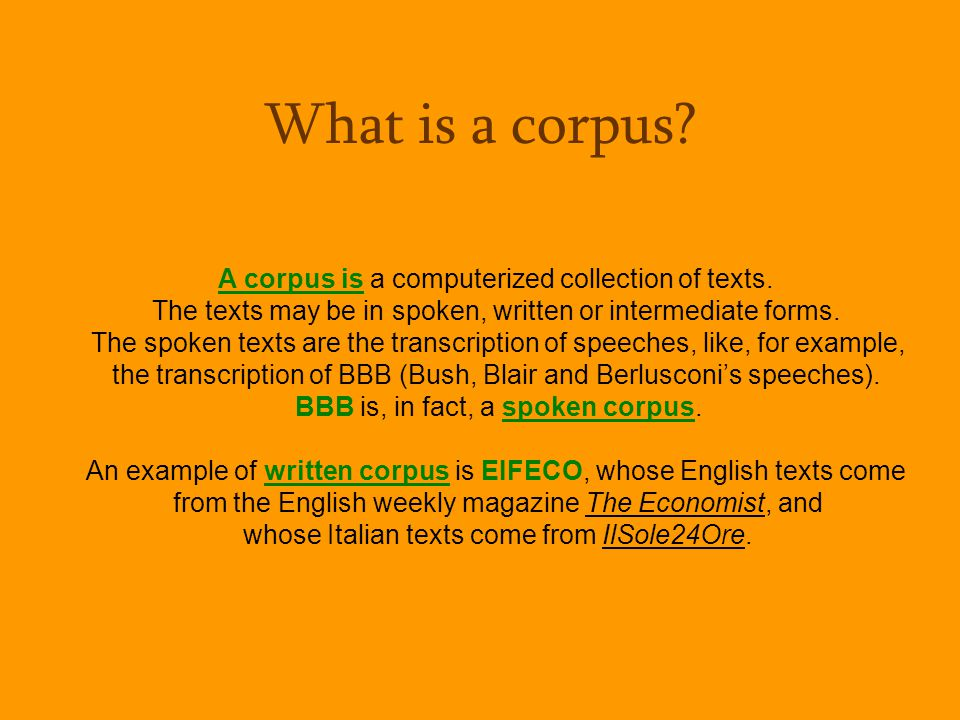 What is a corpus A corpus is a computerized collection of texts.