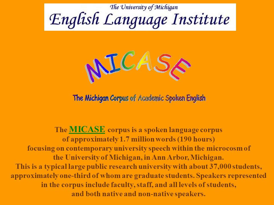 The MICASE corpus is a spoken language corpus