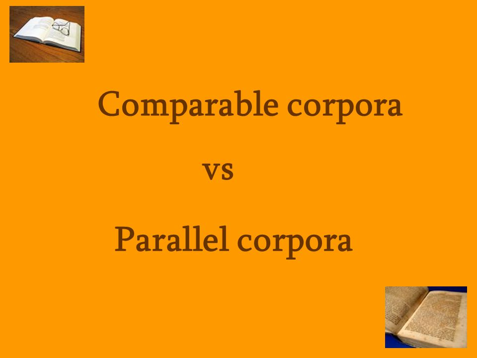 Comparable corpora vs Parallel corpora