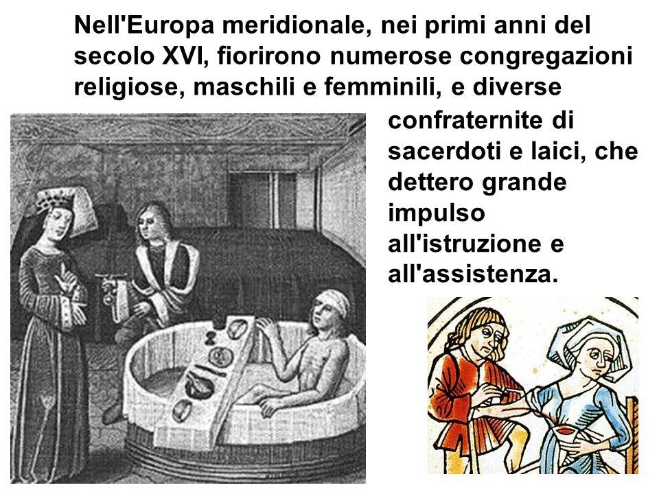Nell Europa meridionale, nei primi anni del secolo XVI, fiorirono numerose congregazioni religiose, maschili e femminili, e diverse