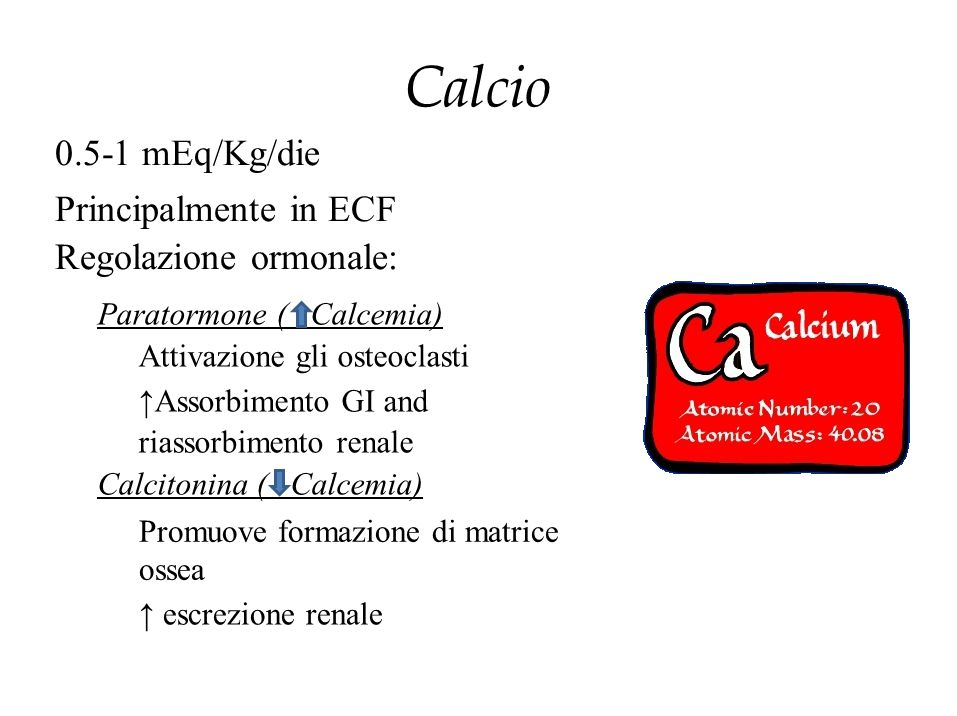 Calcio 0.5-1 mEq/Kg/die Principalmente in ECF Regolazione ormonale: