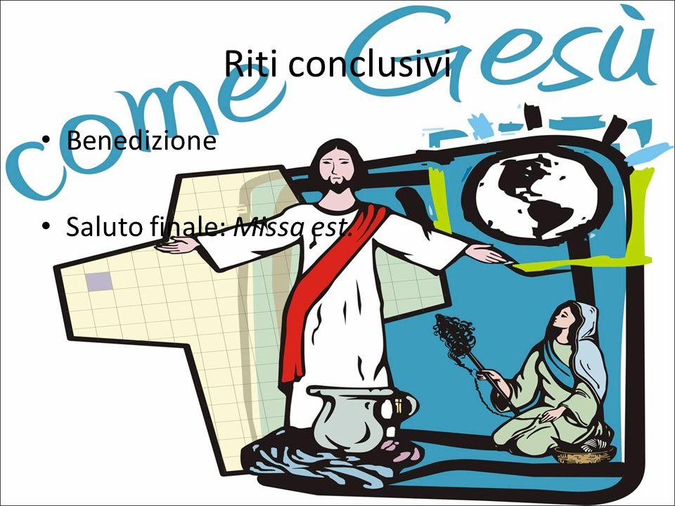 Riti conclusivi Benedizione Saluto finale: Missa est.