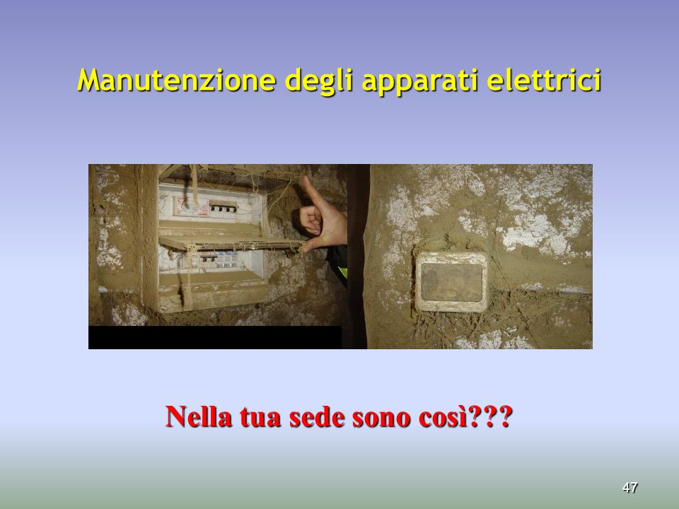 Manutenzione degli apparati elettrici Nella tua sede sono così