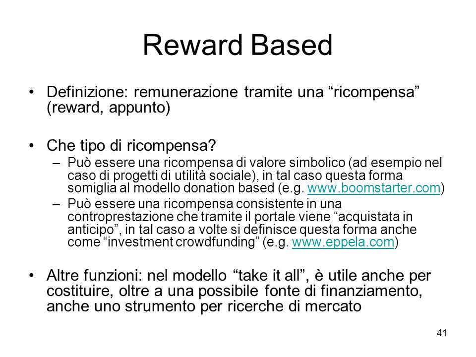 Reward Based Definizione: remunerazione tramite una ricompensa (reward, appunto) Che tipo di ricompensa